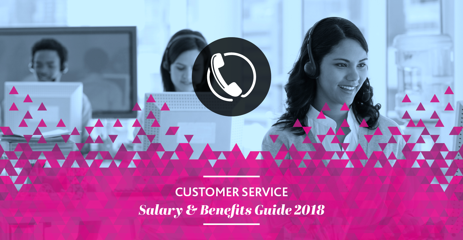 2018 Customer Services Salary & Benefits Guide